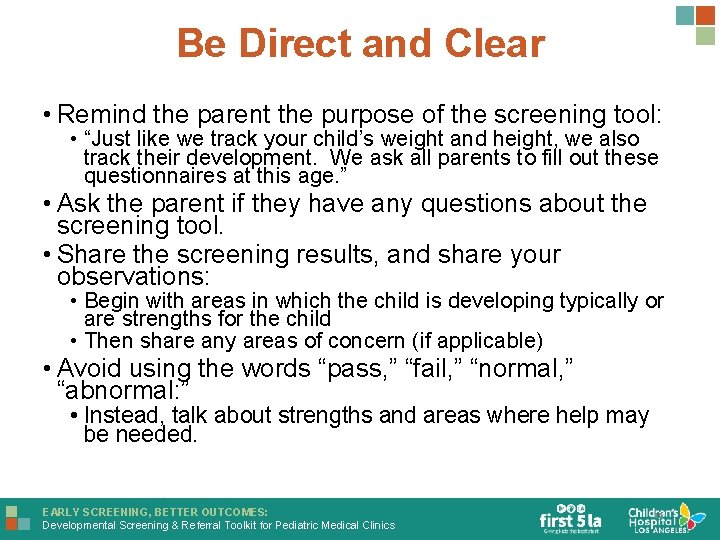 Be Direct and Clear • Remind the parent the purpose of the screening tool: