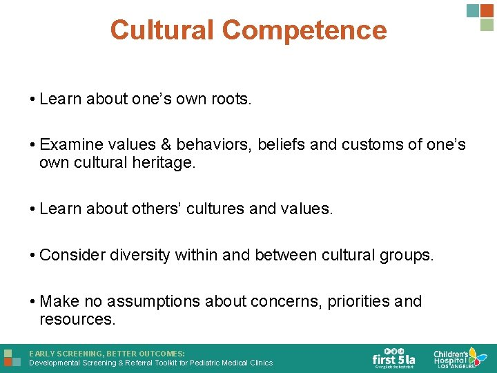 Cultural Competence • Learn about one's own roots. • Examine values & behaviors, beliefs