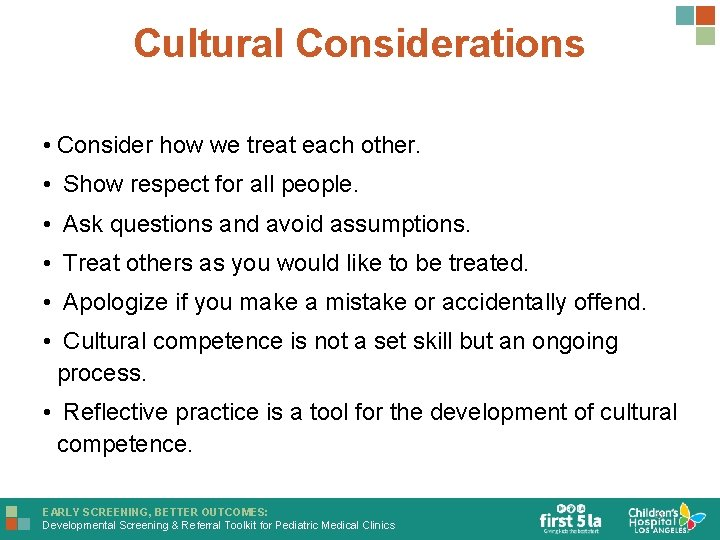 Cultural Considerations • Consider how we treat each other. • Show respect for all