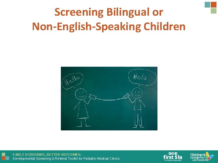 Screening Bilingual or Non-English-Speaking Children EARLY SCREENING, BETTER OUTCOMES: Developmental Screening & Referral Toolkit