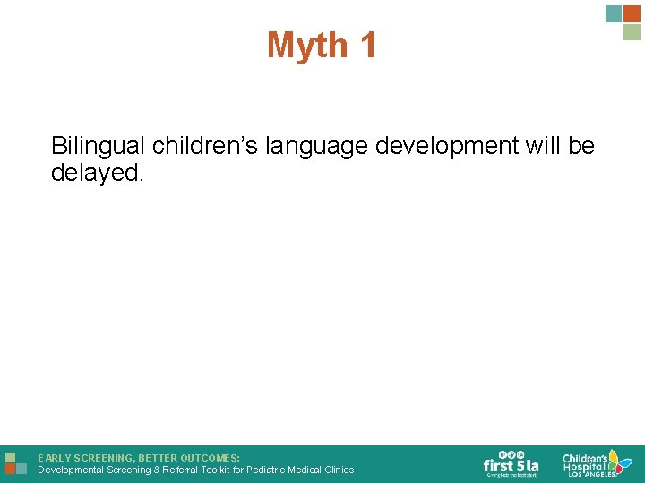 Myth 1 Bilingual children's language development will be delayed. EARLY SCREENING, BETTER OUTCOMES: Developmental