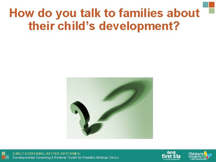 How do you talk to families about their child's development? EARLY SCREENING, BETTER OUTCOMES: