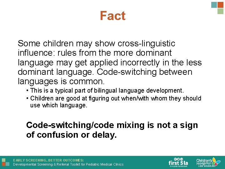 Fact Some children may show cross-linguistic influence: rules from the more dominant language may