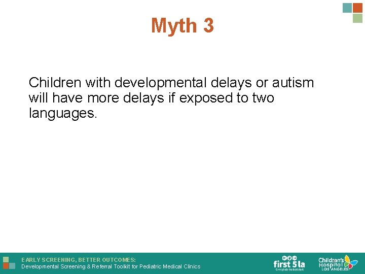 Myth 3 Children with developmental delays or autism will have more delays if exposed