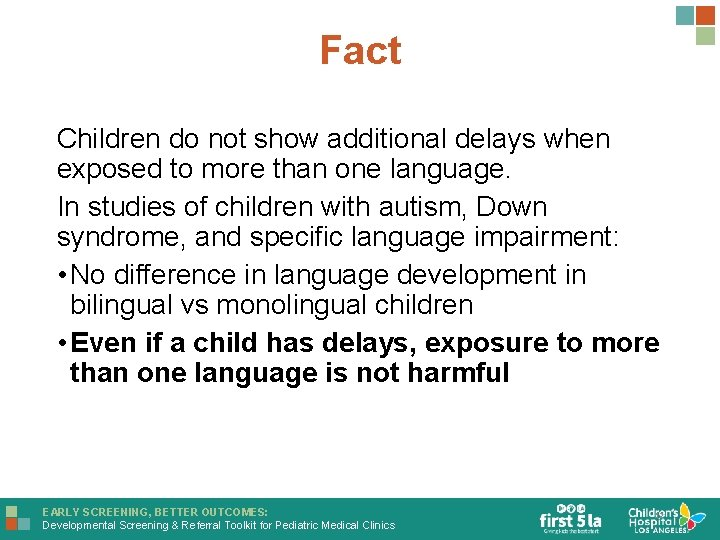 Fact Children do not show additional delays when exposed to more than one language.