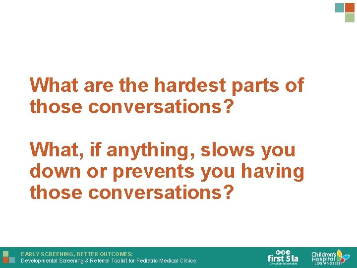 What are the hardest parts of those conversations? What, if anything, slows you down