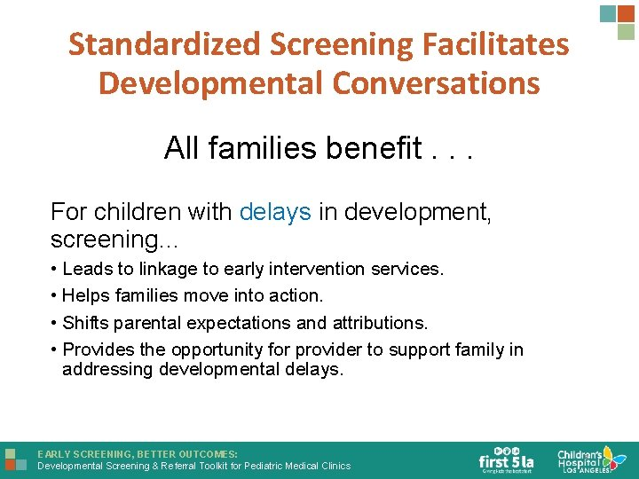 Standardized Screening Facilitates Developmental Conversations All families benefit. . . For children with delays