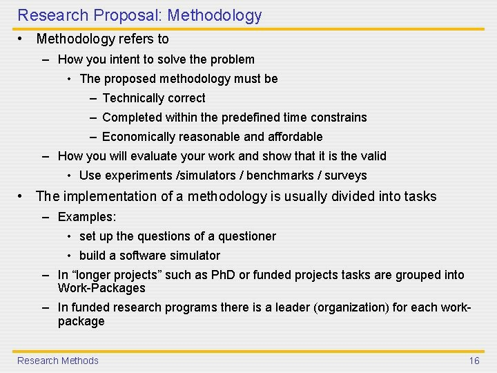 Research Proposal: Methodology • Methodology refers to – How you intent to solve the