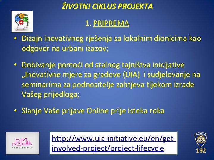 ŽIVOTNI CIKLUS PROJEKTA 1. PRIPREMA • Dizajn inovativnog rješenja sa lokalnim dionicima kao odgovor