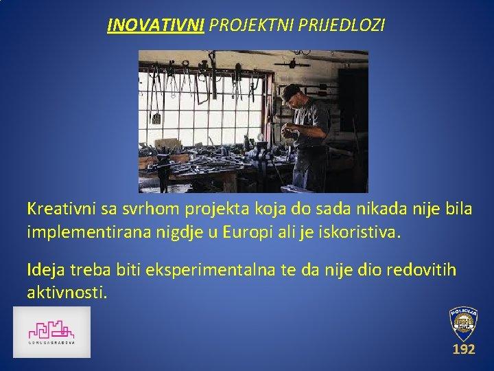 INOVATIVNI PROJEKTNI PRIJEDLOZI Kreativni sa svrhom projekta koja do sada nikada nije bila implementirana