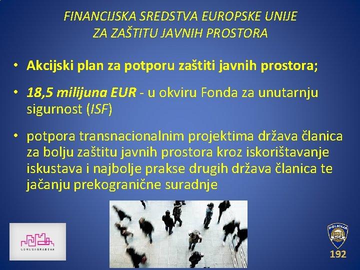 FINANCIJSKA SREDSTVA EUROPSKE UNIJE ZA ZAŠTITU JAVNIH PROSTORA • Akcijski plan za potporu zaštiti