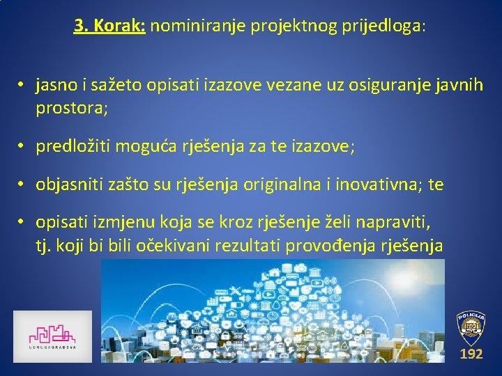 3. Korak: nominiranje projektnog prijedloga: • jasno i sažeto opisati izazove vezane uz osiguranje