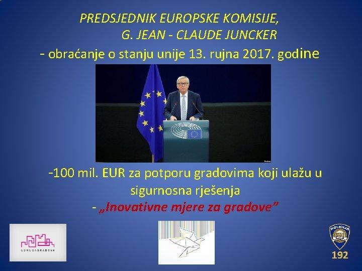 PREDSJEDNIK EUROPSKE KOMISIJE, G. JEAN - CLAUDE JUNCKER - obraćanje o stanju unije 13.