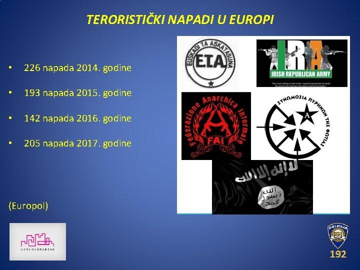 TERORISTIČKI NAPADI U EUROPI • 226 napada 2014. godine • 193 napada 2015. godine