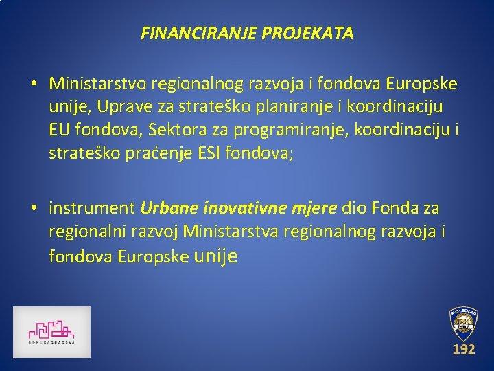FINANCIRANJE PROJEKATA • Ministarstvo regionalnog razvoja i fondova Europske unije, Uprave za strateško planiranje