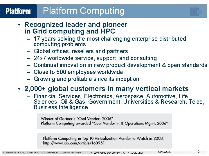 Platform Computing • Recognized leader and pioneer in Grid computing and HPC – 17