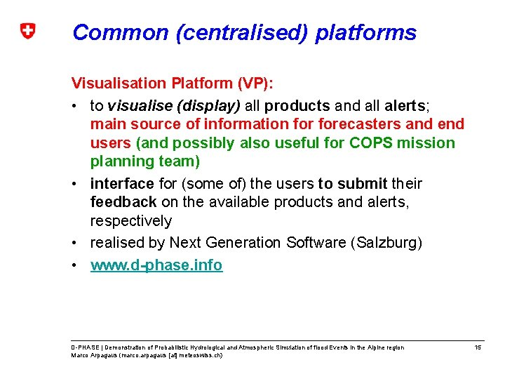 Common (centralised) platforms Visualisation Platform (VP): • to visualise (display) all products and all