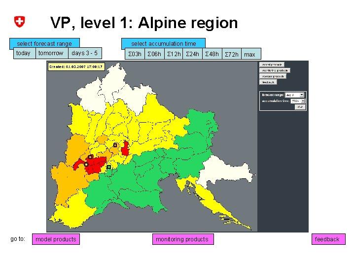 VP, level 1: Alpine region select forecast range today go to: tomorrow days 3