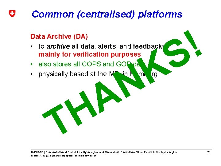 Common (centralised) platforms Data Archive (DA) • to archive all data, alerts, and feedbacks;