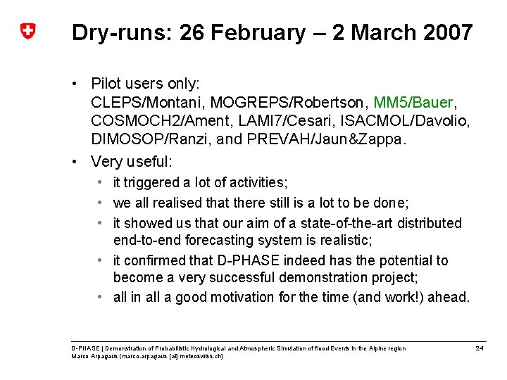 Dry-runs: 26 February – 2 March 2007 • Pilot users only: CLEPS/Montani, MOGREPS/Robertson, MM