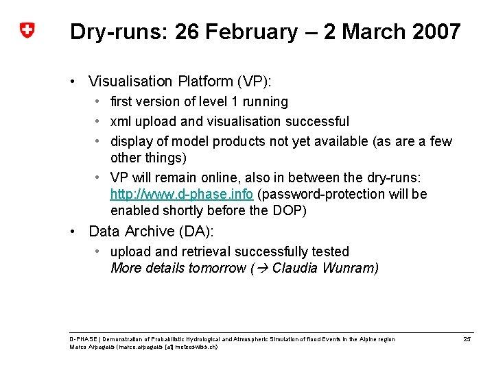 Dry-runs: 26 February – 2 March 2007 • Visualisation Platform (VP): • first version