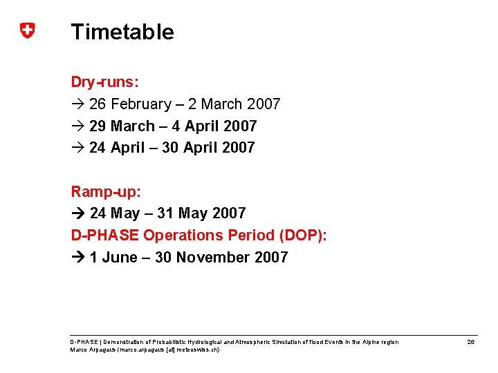 Timetable Dry-runs: à 26 February – 2 March 2007 à 29 March – 4