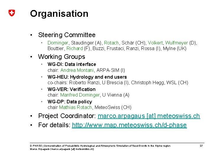 Organisation • Steering Committee • Dorninger, Staudinger (A), Rotach, Schär (CH), Volkert, Wulfmeyer (D),