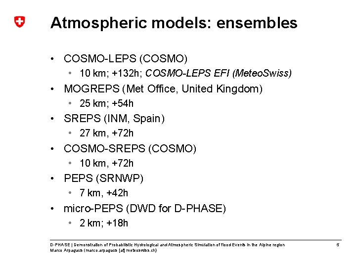 Atmospheric models: ensembles • COSMO-LEPS (COSMO) • 10 km; +132 h; COSMO-LEPS EFI (Meteo.