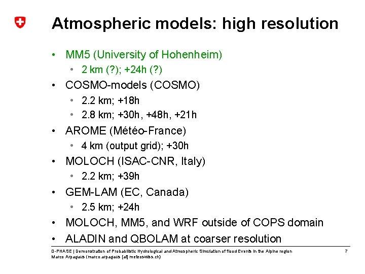 Atmospheric models: high resolution • MM 5 (University of Hohenheim) • 2 km (?