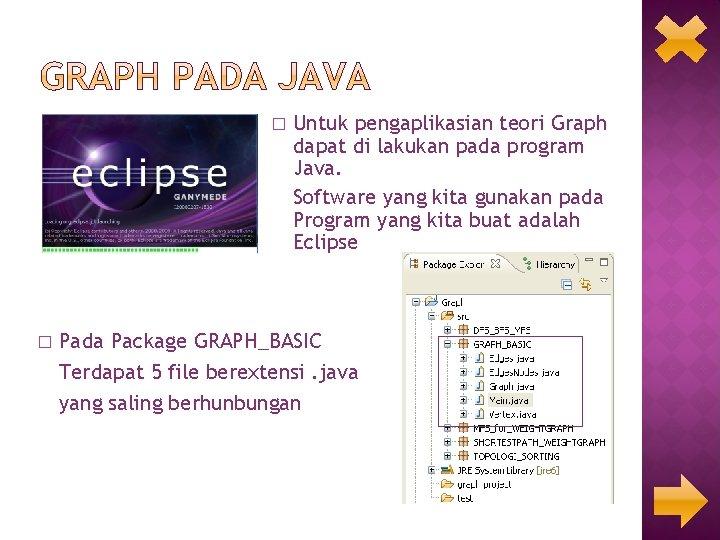 � � Untuk pengaplikasian teori Graph dapat di lakukan pada program Java. Software yang