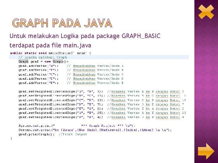 Untuk melakukan Logika pada package GRAPH_BASIC terdapat pada file main. java