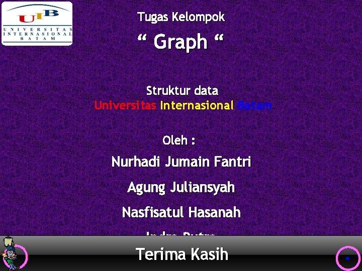 """Tugas Kelompok """" Graph """" Struktur data Universitas Internasional Batam Oleh : Nurhadi Jumain"""