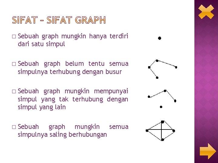 � Sebuah graph mungkin hanya terdiri dari satu simpul � Sebuah graph belum tentu