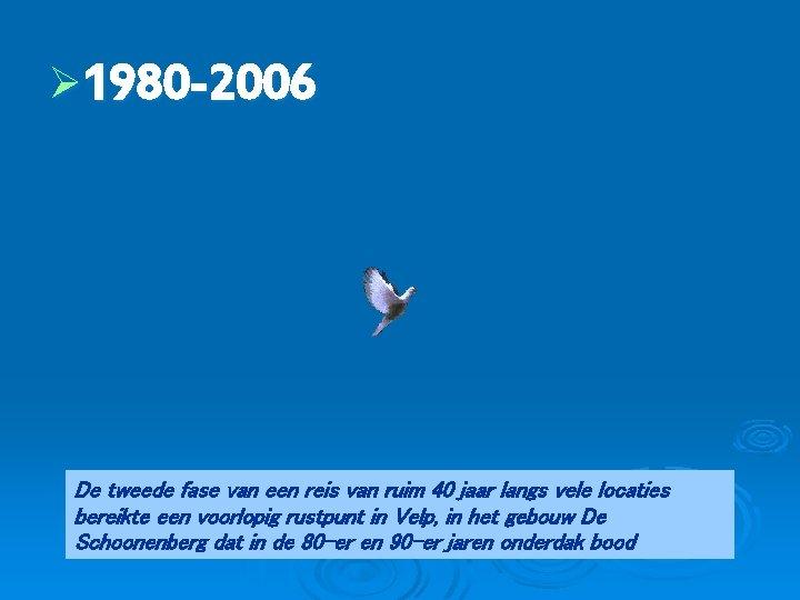Ø 1980 -2006 De tweede fase van een reis van ruim 40 jaar langs