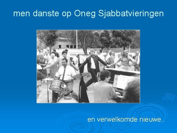 men danste op Oneg Sjabbatvieringen en verwelkomde nieuwe. .