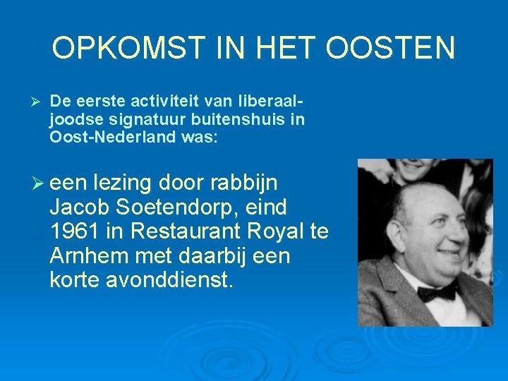 OPKOMST IN HET OOSTEN Ø De eerste activiteit van liberaaljoodse signatuur buitenshuis in Oost-Nederland