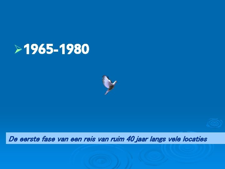 Ø 1965 -1980 De eerste fase van een reis van ruim 40 jaar langs