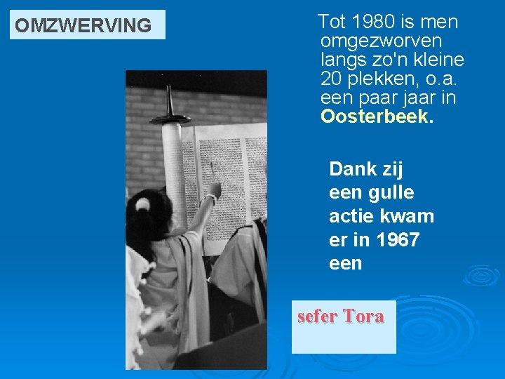 OMZWERVING Tot 1980 is men omgezworven langs zo'n kleine 20 plekken, o. a. een