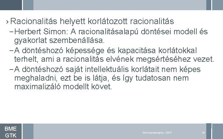 › Racionalitás helyett korlátozott racionalitás – Herbert Simon: A racionalitásalapú döntései modell és gyakorlat