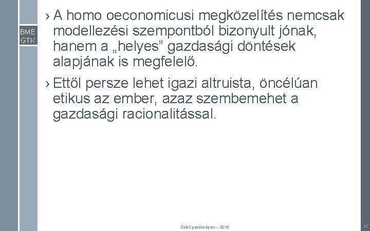BME GTK › A homo oeconomicusi megközelítés nemcsak modellezési szempontból bizonyult jónak, hanem a