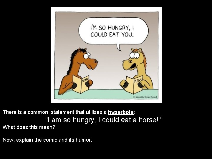 """There is a common statement that utilizes a hyperbole: """"I am so hungry, I"""