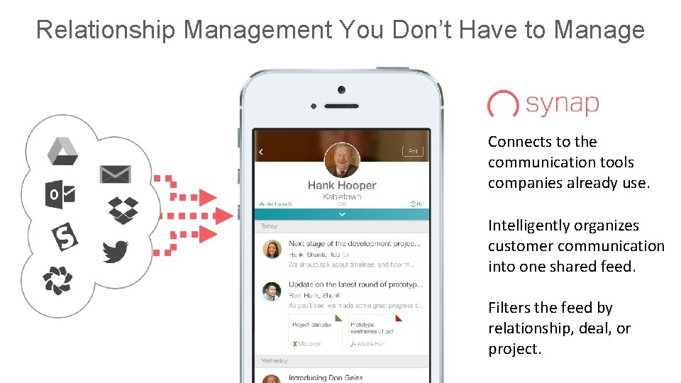 Relationship Management You Don't Have to Manage Connects to the communication tools companies already