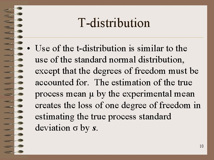 T-distribution • Use of the t-distribution is similar to the use of the standard