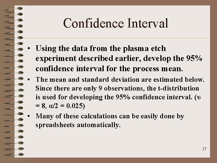 Confidence Interval • Using the data from the plasma etch experiment described earlier, develop
