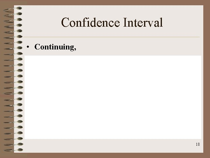 Confidence Interval • Continuing, 18