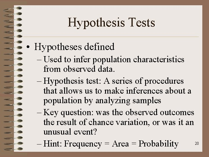 Hypothesis Tests • Hypotheses defined – Used to infer population characteristics from observed data.