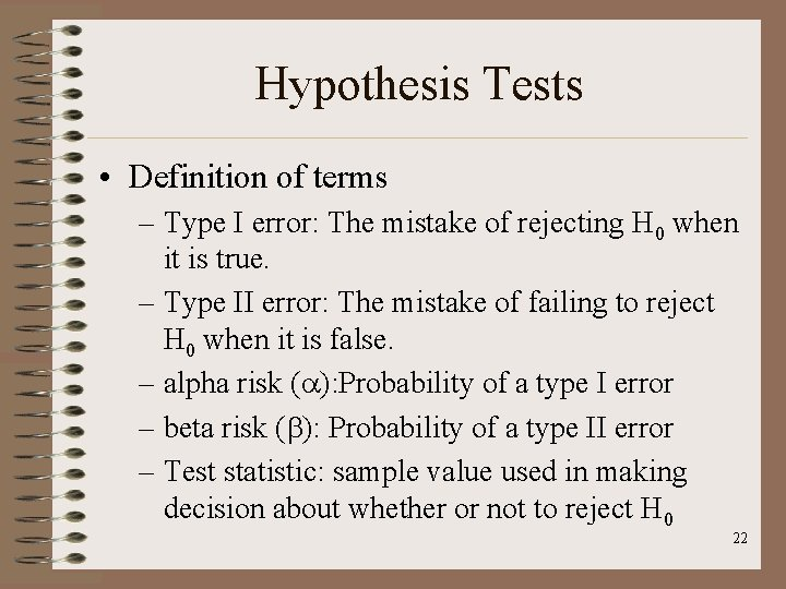 Hypothesis Tests • Definition of terms – Type I error: The mistake of rejecting