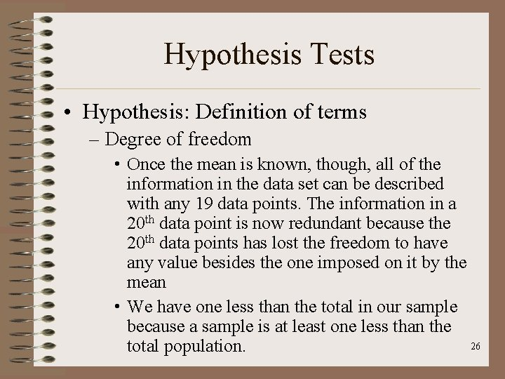 Hypothesis Tests • Hypothesis: Definition of terms – Degree of freedom • Once the