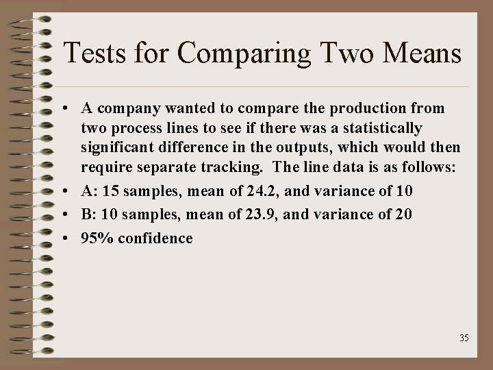 Tests for Comparing Two Means • A company wanted to compare the production from