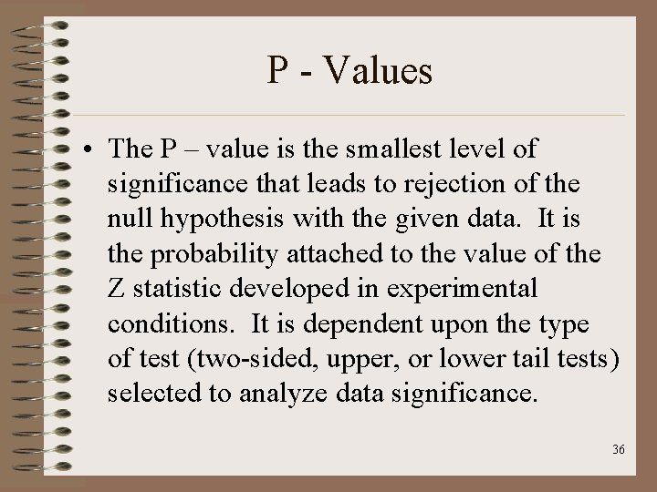 P - Values • The P – value is the smallest level of significance